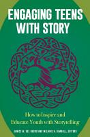 Engaging Teens with Story  How to Inspire and Educate Youth with Storytelling PDF