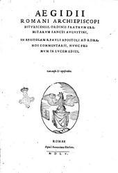 Aegidii Romani archiepiscopi Bituricensis, ... In epistolam B. Pauli apostoli ad Romanos commentarii, nunc primum in lucem editi. Cum amplo & copioso indice