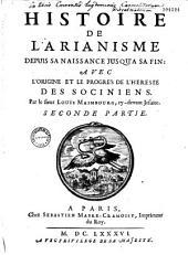 Histoire de l'arianisme depuis sa naissance jusqu'à sa fin, avec l'origine et le progrès de l'hérésie des sociniens...