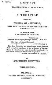 A new art teaching how to be plucked, being a treatise after the fashion of Aristotle: writ for the use of students in the universities. To which is added a synopsis of drinking