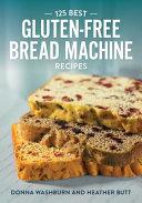 125 Best Gluten Free Bread Machine Recipes Book