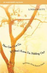 How Can I Let Go If I Don t Know I m Holding On  PDF