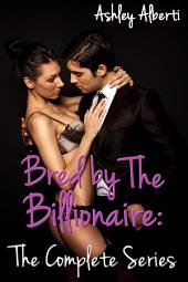 Bred by the Billionaire: The Complete Series