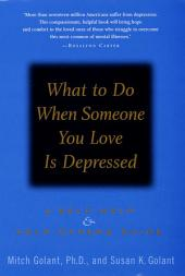 What to Do When Someone You Love Is Depressed:: A Self-Help and Help-Others Guide