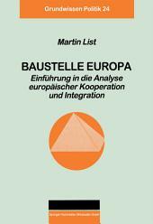 Baustelle Europa: Einführung in die Analyse europäischer Kooperation und Integration