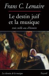 Le Destin juif et la musique: Trois mille ans d'histoire