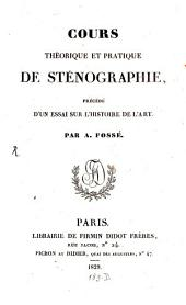 Cours théorique et pratique de sténographie: précédé d'un essai sur l'histoire de l'art