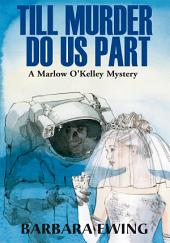 Till Murder Do Us Part: A Marlow O'Kelley Mystery
