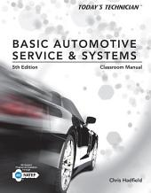 Today's Technician: Basic Automotive Service and Systems, Classroom Manual and Shop Manual: Edition 5