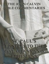 John Calvin's Commentaries On St. Paul's Epistles To The Galatians And Ephesians (Annotated Edition)