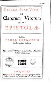 Gerardi Joan. Vossii et clarorum virorum ad eum epistolae. Collectore Paulo Colomesio Ecclesiae