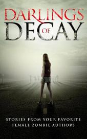 Darlings of Decay (A Zombie Anthology)