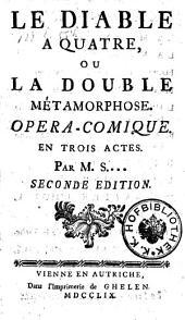 Le diable-a-quatre, ou, La double métamorphose: opéra comique, en trois actes