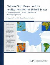 Chinese Soft Power and Its Implications for the United States: Competition and Cooperation in the Developing World : a Report of the CSIS Smart Power Initiative