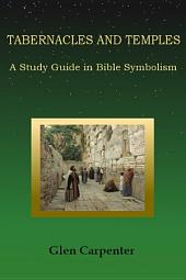 Tabernacles and Temples: A Study Guide in Bible Symbolism