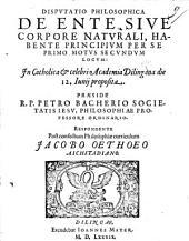 Disp. philos. de ente, sive corpore naturali, habente principium per se primo motus secundum locum