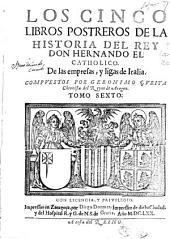 Los cinco libros postreros de la historia del rey Don Hernando el catholico: De las empresas, y ligas de Italla