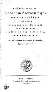 Valerii Maximi factorum dictorumque memorabilium libri nouem e recensione Torrenii cum praecipuis eruditorum explicationibus
