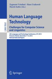 Human Language Technology. Challenges for Computer Science and Linguistics: 6th Language and Technology Conference, LTC 2013, Poznań, Poland, December 7-9, 2013. Revised Selected Papers