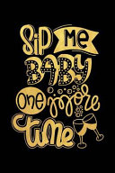 Sip Me Baby One More Time: Wine Journal with Prompts and Lined Pages for Notes