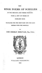 The Minor Poems of Schiller of the Second and Third Periods, with a Few of Those of Earlier Date, Translated for the Most Parts Into the Same Metres with the Original by J. H. Merivale