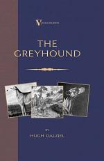 The Greyhound: Breeding, Coursing, Racing, etc. (a Vintage Dog Books Breed Classic)