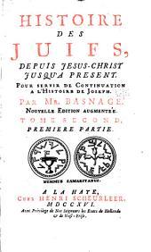 Histoire des Juifs, depuis Jesus-Christ jusqu'a present: Pour servir de continuation a l'Histoire de Joseph, Volume2
