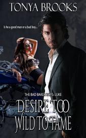 Desire Too Wild To Tame: The Bad Baker Boys: Luke