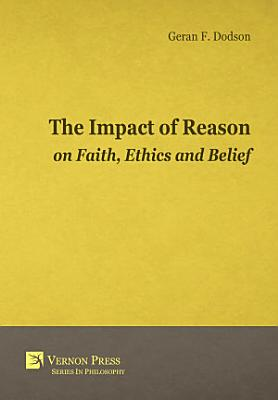 The Impact Of Reason On Faith  Ethics And Belief PDF