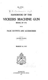 Handbook of the Vickers Machine Gun, Model of 1915: With Pack Outfits and Accessories ... March 19, 1917