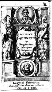 D. Thomae Aquinatis De regimine principum: libri quatuor