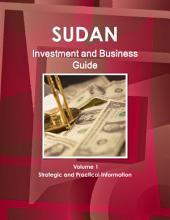 Sudan Investment and Business Guide: Strategic and Practical Information