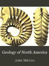 Geology of North America: With Two Reports on the Prairies of Arkansas and Texas, the Rocky Mountains of New Mexico, and the Sierra Nevada of California, Originally Made for the United States Government