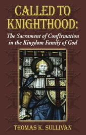 Called to Knighthood: The Sacrament of Confirmation in the Kingdom Family of God