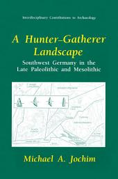 A Hunter-Gatherer Landscape: Southwest Germany in the Late Paleolithic and Mesolithic