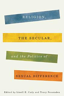 Religion  the Secular  and the Politics of Sexual Difference