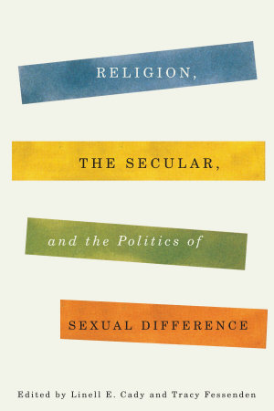 Religion  the Secular  and the Politics of Sexual Difference PDF