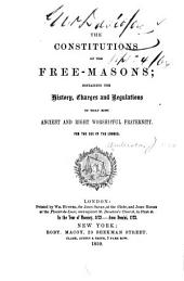 The Constitutions of the Free-masons: Containing the History, Charges and Regulations of that Most Ancient and Right Worshipful Fraternity. For the Use of the Lodges