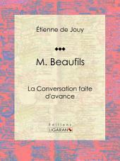 M. Beaufils: ou La Conversation faite d'avance