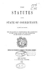 The Statutes of the State of Connecticut, to which are Prefixed the Declaration of Independence, the Constitution of the United States, and the Constitution of the State of Connecticut
