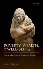 Poverty, Wealth, and Well-Being: Experiencing Penia in Democratic Athens