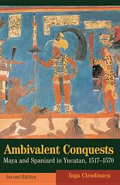 Ambivalent Conquests: Maya and Spaniard in Yucatan, 1517–1570, Edition 2