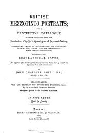British Messotinto Portraits: Being a Descriptive Catalogue of These Engravings from the Introduction of the Art to the Early Part of the Present Century, Volume 4