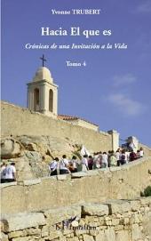 HACIA EL QUE ES: Cronicas de una Invitacion a la Vida, Volume4