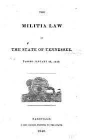 The Militia Law of the State of Tennessee: Passed January 28, 1840