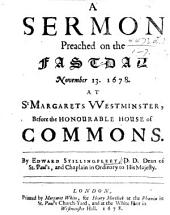 A sermon [on 1 Sam. xii. 24, 25], preached on the Fast-Day, Nov. 13, 1678 ... before the ... House of Commons