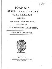 Joannis Genesii Sepulvedae ... Opera, cum edita, tum inedita