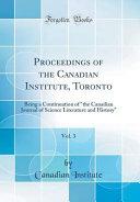 Proceedings of the Canadian Institute  Toronto  Vol  3 PDF