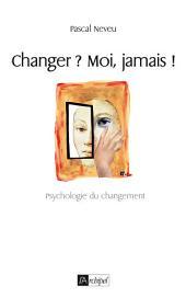 Changer ? Moi jamais