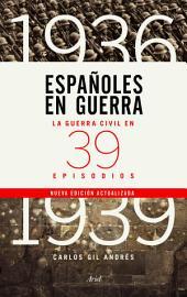 Españoles en guerra: La guerra civil en 39 episodios